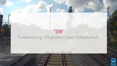 Führerstandsmitfahrt 2018 S-Bahn München – S18 Feldmoching-Flughafen über Ostbahnhof