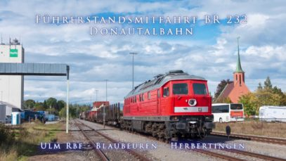 4k Führerstandsmitfahrt BR 232 Donautalbahn Ulm – Blaubeuren – Herbertingen